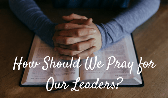 How-Should-We-Pray-for-Our-Leaders-